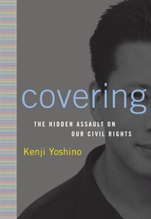 covering kenji yoshino essay Kenji yoshino opens his essay on covering by referring to the cliché of the great american melting pot(245) he then goes on to say that this idea is indirectly.